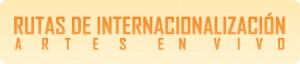 Rutas de Internacionalización para las Artes en Vivo