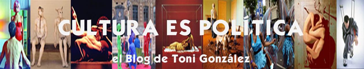 Cultura es Política / El Blog de Toni González